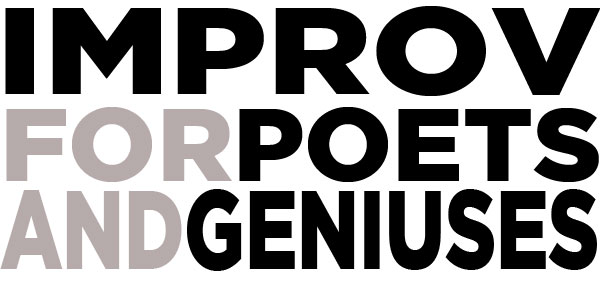IMPROV FOR POETS AND GENIUSES
